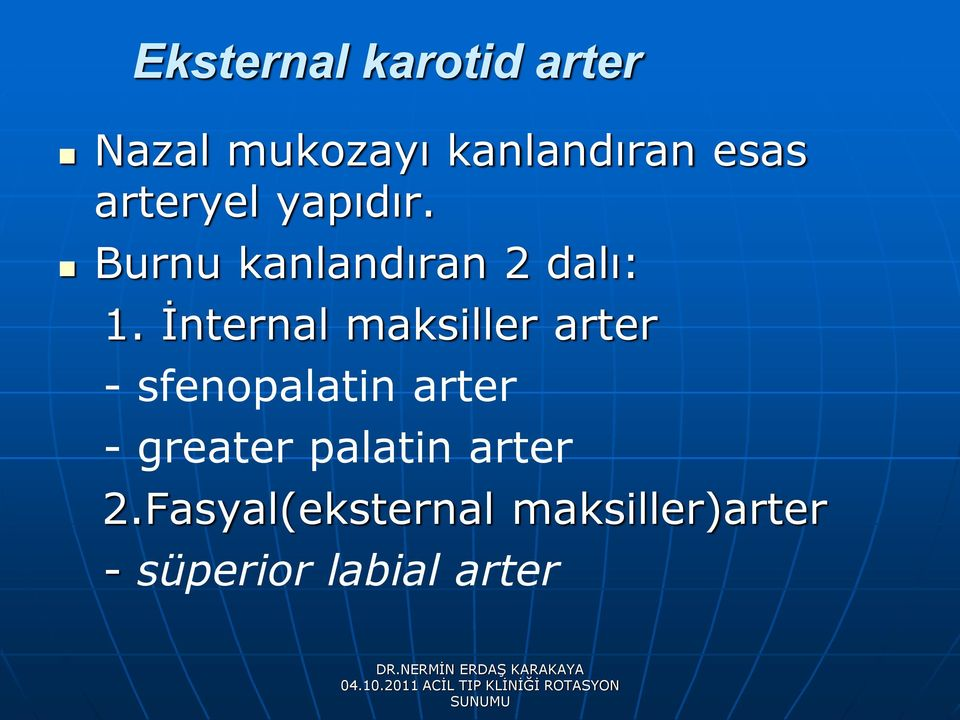 İnternal maksiller arter - sfenopalatin arter - greater