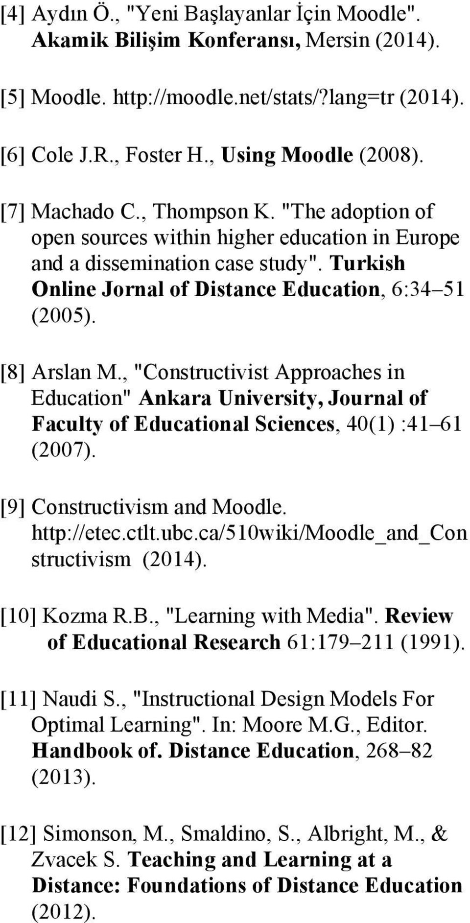 ", ""Constructivist Approaches in Education"" Ankara University, Journal of Faculty of Educational Sciences, 40(1) :41 61 (2007). [9] Constructivism and Moodle. http://etec.ctlt.ubc."