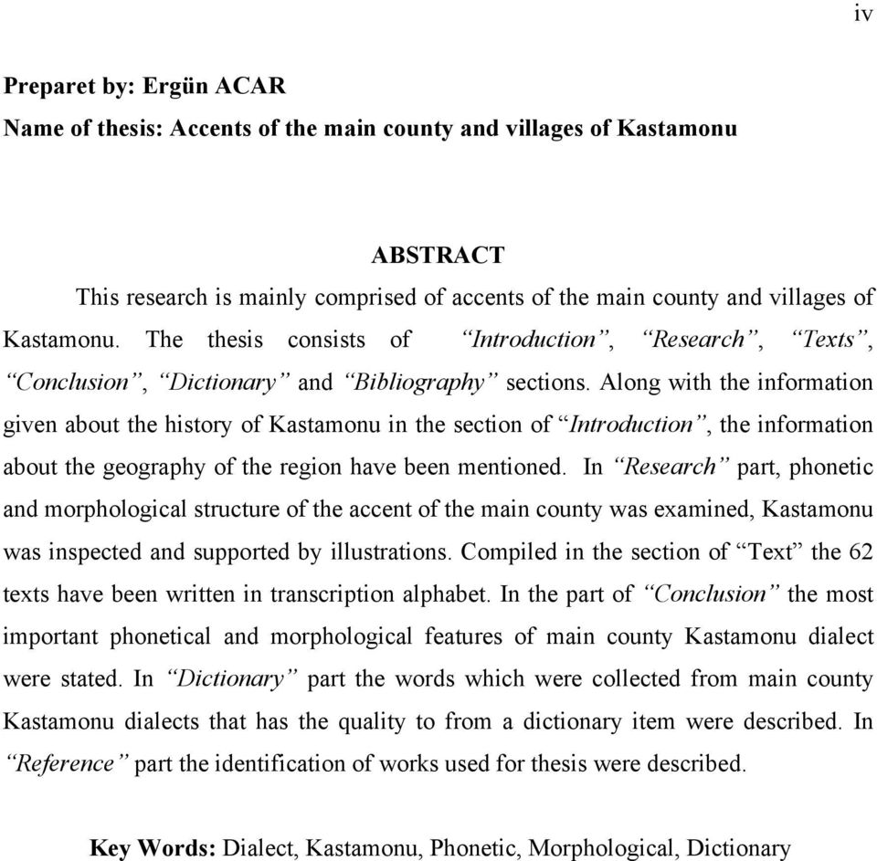 Along with the information given about the history of Kastamonu in the section of Introduction, the information about the geography of the region have been mentioned.