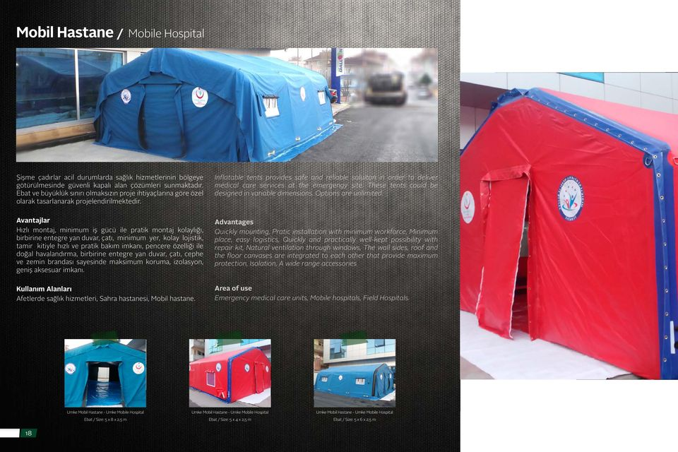 Inflatable tents provides safe and reliable soluiton in order to deliver medical care services at the emergengy site. These tents could be designed in variable dimensions. Options are unlimited.