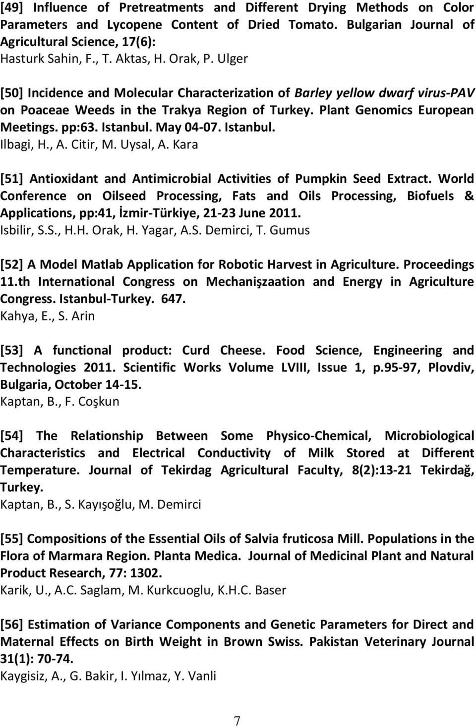 May 04-07. Istanbul. Ilbagi, H., A. Citir, M. Uysal, A. Kara [51] Antioxidant and Antimicrobial Activities of Pumpkin Seed Extract.