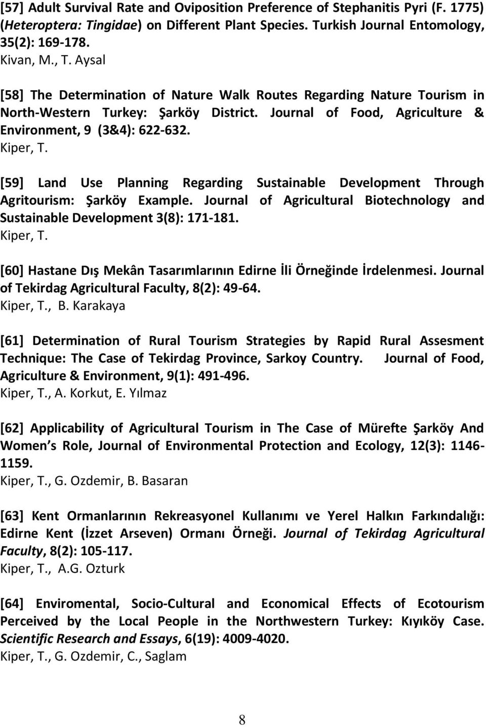 [59] Land Use Planning Regarding Sustainable Development Through Agritourism: Şarköy Example. Journal of Agricultural Biotechnology and Sustainable Development 3(8): 171-181. Kiper, T.