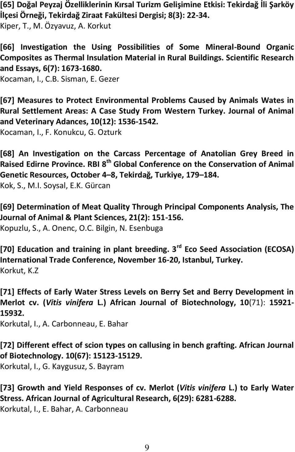 Kocaman, I., C.B. Sisman, E. Gezer [67] Measures to Protect Environmental Problems Caused by Animals Wates in Rural Settlement Areas: A Case Study From Western Turkey.