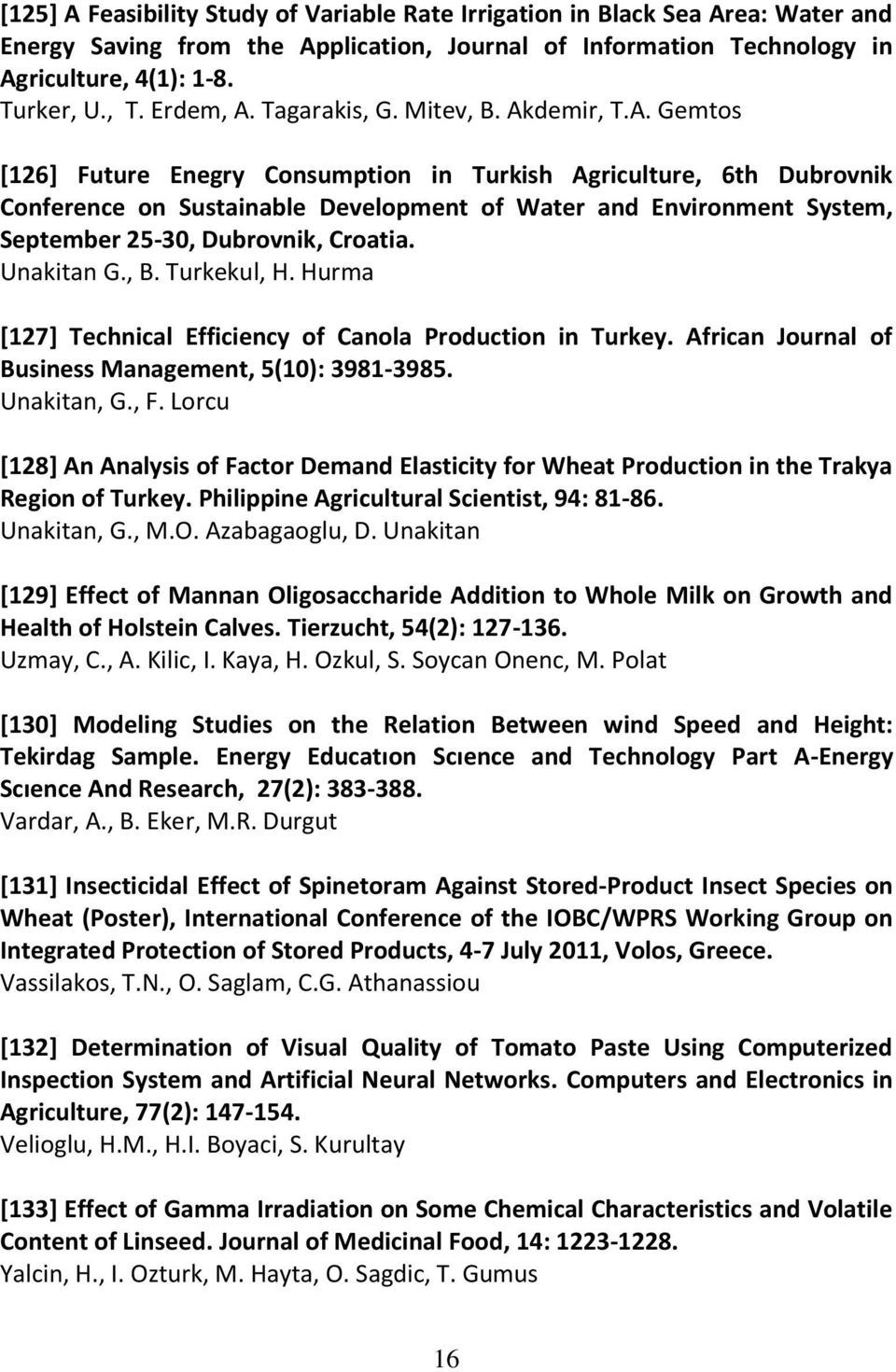 Unakitan G., B. Turkekul, H. Hurma [127] Technical Efficiency of Canola Production in Turkey. African Journal of Business Management, 5(10): 3981-3985. Unakitan, G., F.
