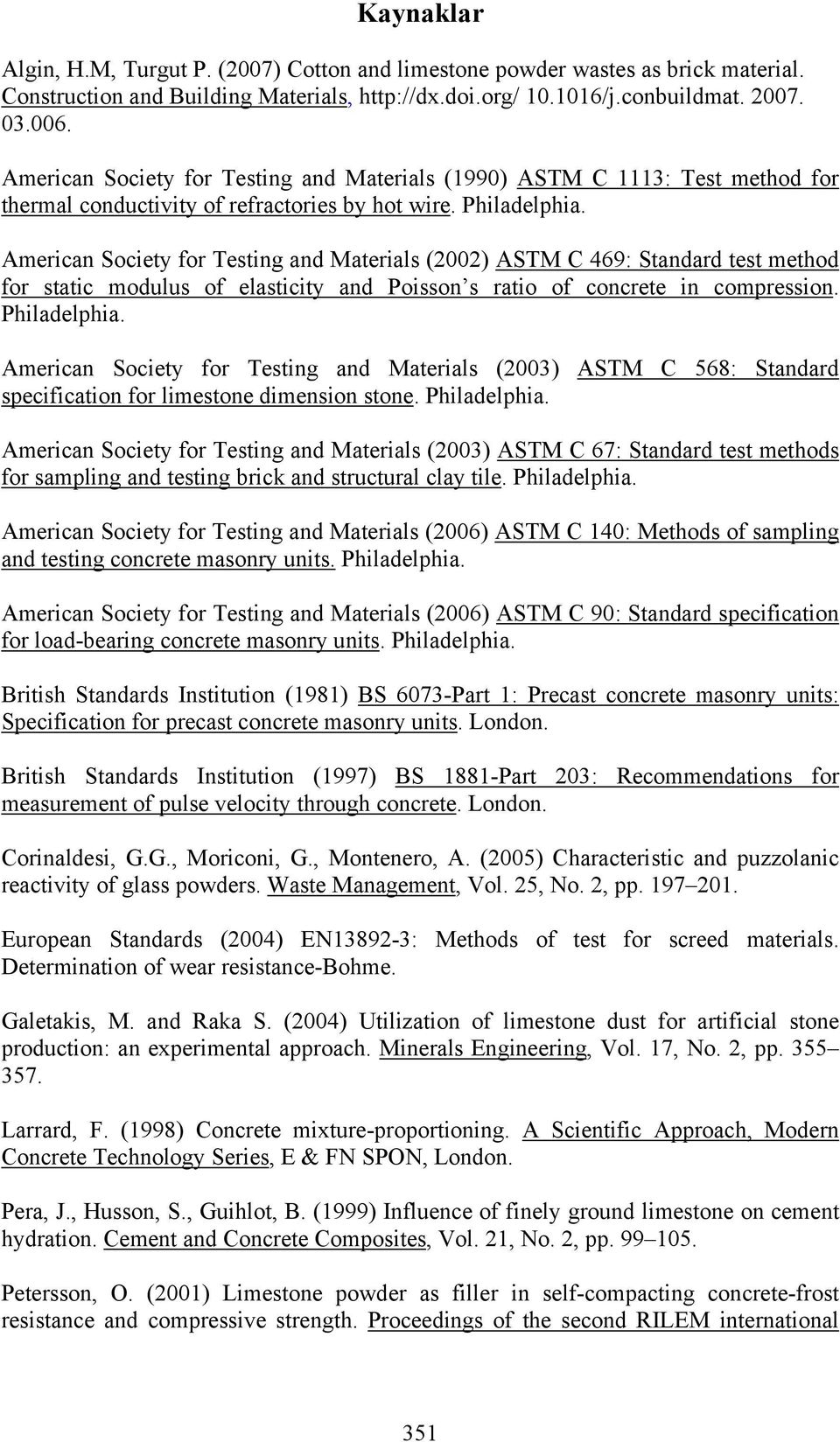 American Society for Testing and Materials (2002) ASTM C 469: Standard test method for static modulus of elasticity and Poisson s ratio of concrete in compression. Philadelphia.