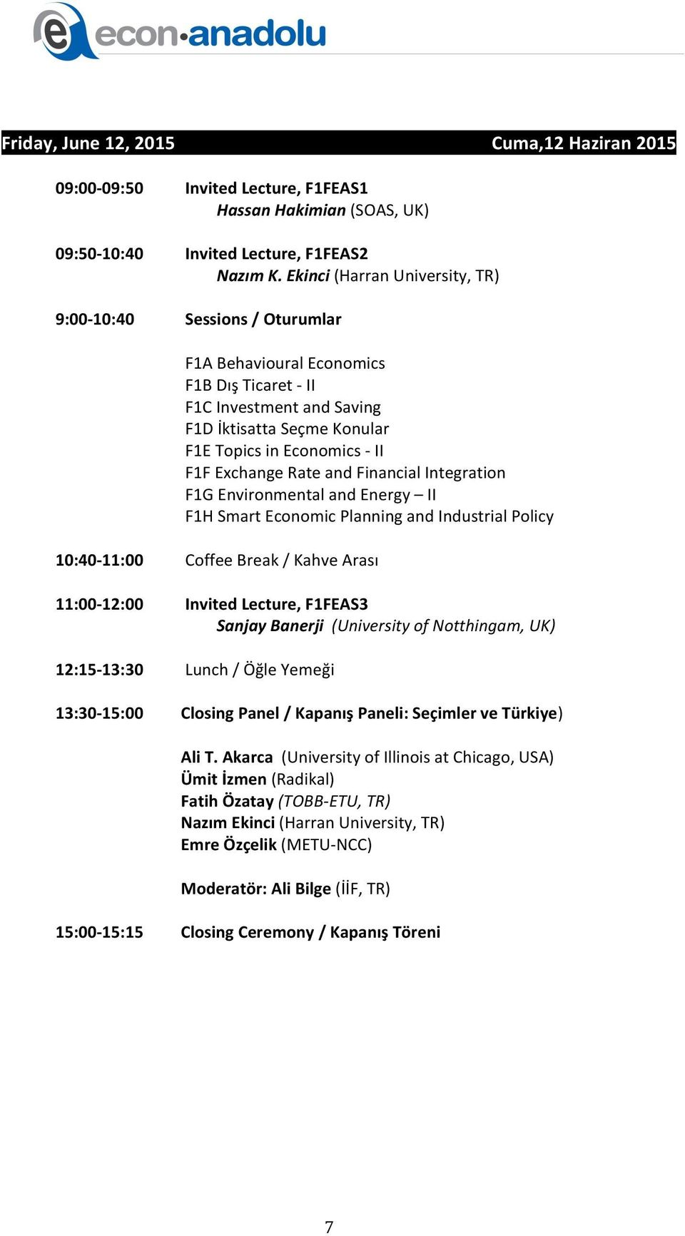 and Financial Integration F1G Environmental and Energy II F1H Smart Economic Planning and Industrial Policy 10:40-11:00 11:00-12:00 12:15-13:30 13:30-15:00 Coffee Break / Kahve Arası Invited Lecture,