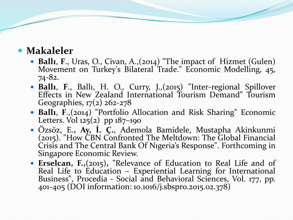 "Vol 125(2) pp 187 190 Özsöz, E., Ay, İ. Ç., Ademola Bamidele, Mustapha Akinkunmi (2015). ""How CBN Confronted The Meltdown: The Global Financial Crisis and The Central Bank Of Nıgeria s Response""."