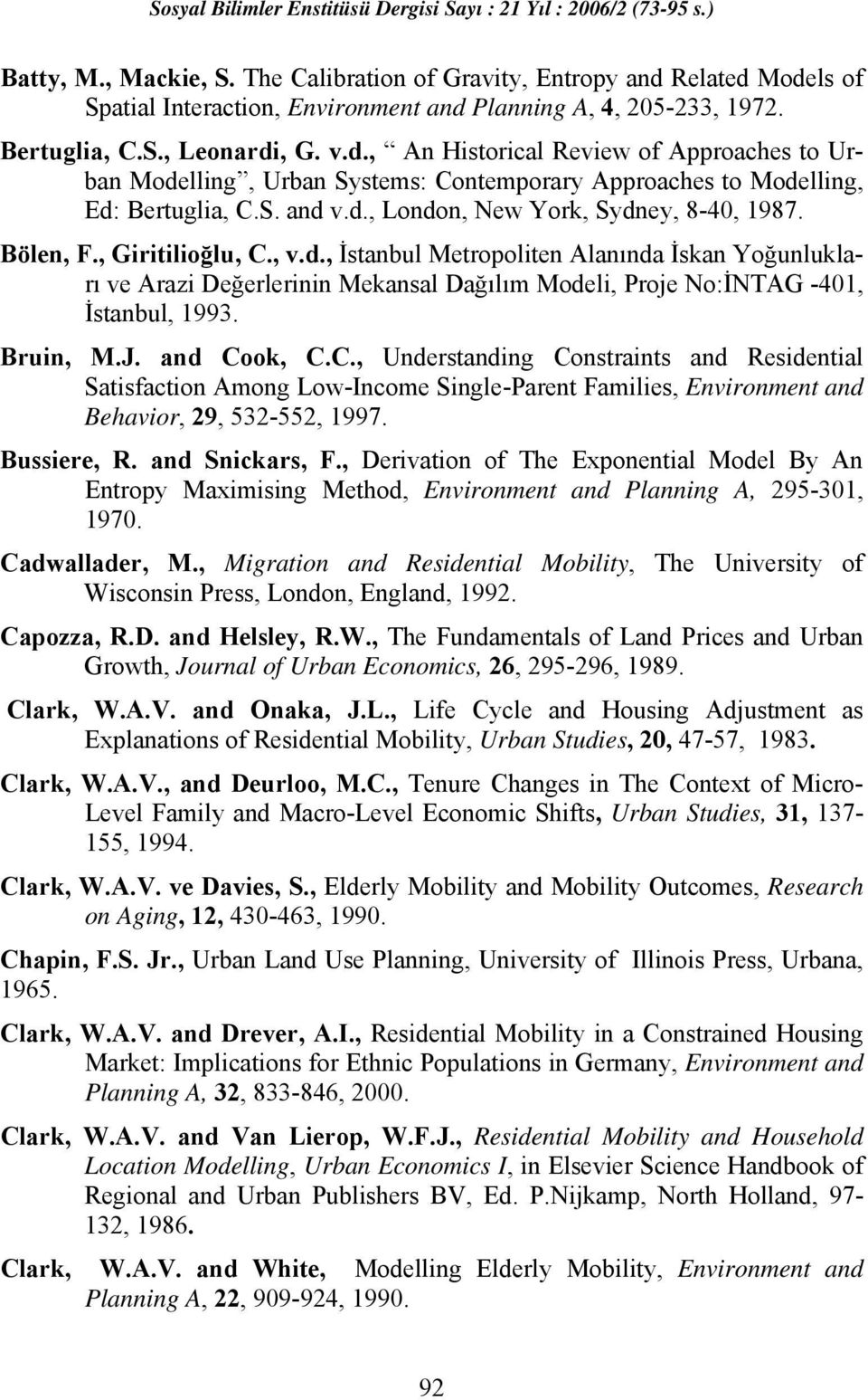 Bruin, M.J. and Cook, C.C., Understanding Constraints and Residential Satisfaction Among Low-Income Single-Parent Families, Environment and Behavior, 29, 532-552, 1997. Bussiere, R. and Snickars, F.