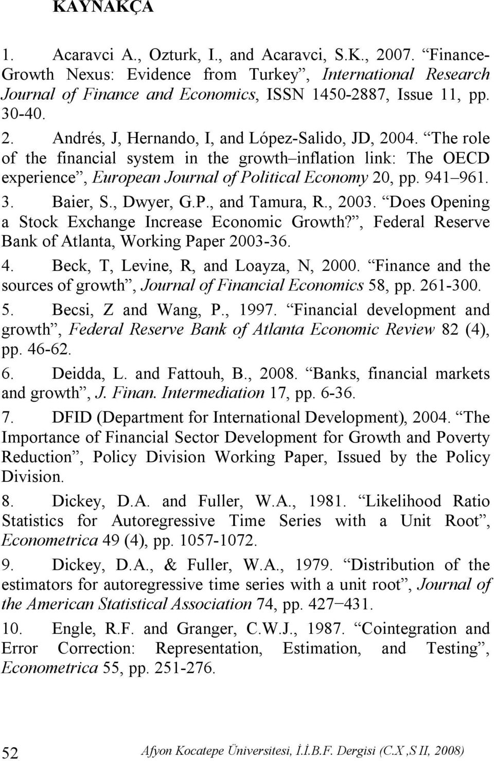 3. Baier, S., Dwyer, G.P., and Tamura, R., 2003. Does Opening a Stock Exchange Increase Economic Growth?, Federal Reserve Bank of Atlanta, Working Paper 2003-36. 4.