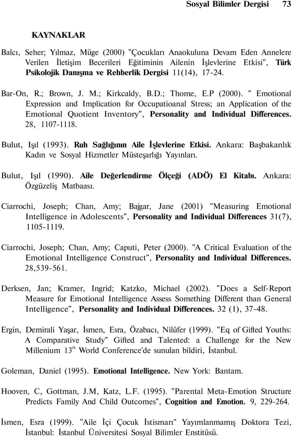 """ Emotional Expression and Implication for Occupatioanal Stress; an Application of the Emotional Quotient Inventory"", Personality and Individual Differences. 28, 1107-1118. Bulut, Işıl (1993)."
