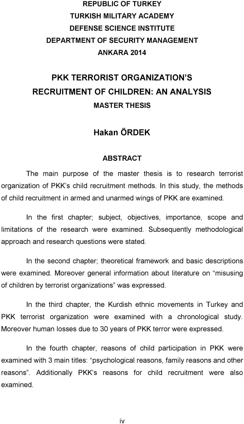 In this study, the methods of child recruitment in armed and unarmed wings of PKK are examined.