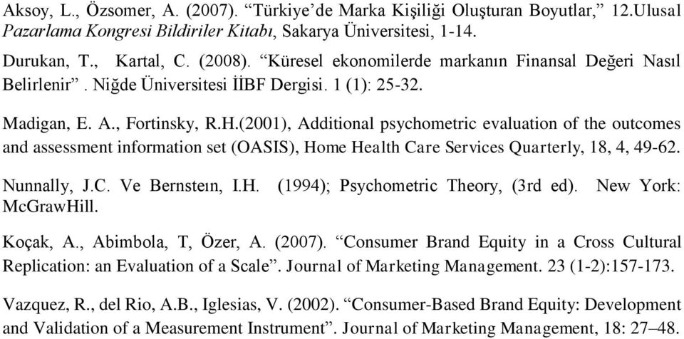 (2001), Additional psychometric evaluation of the outcomes and assessment information set (OASIS), Home Health Care Services Quarterly, 18, 4, 49-62. Nunnally, J.C. Ve Bernsteın, I.H. (1994); Psychometric Theory, (3rd ed).