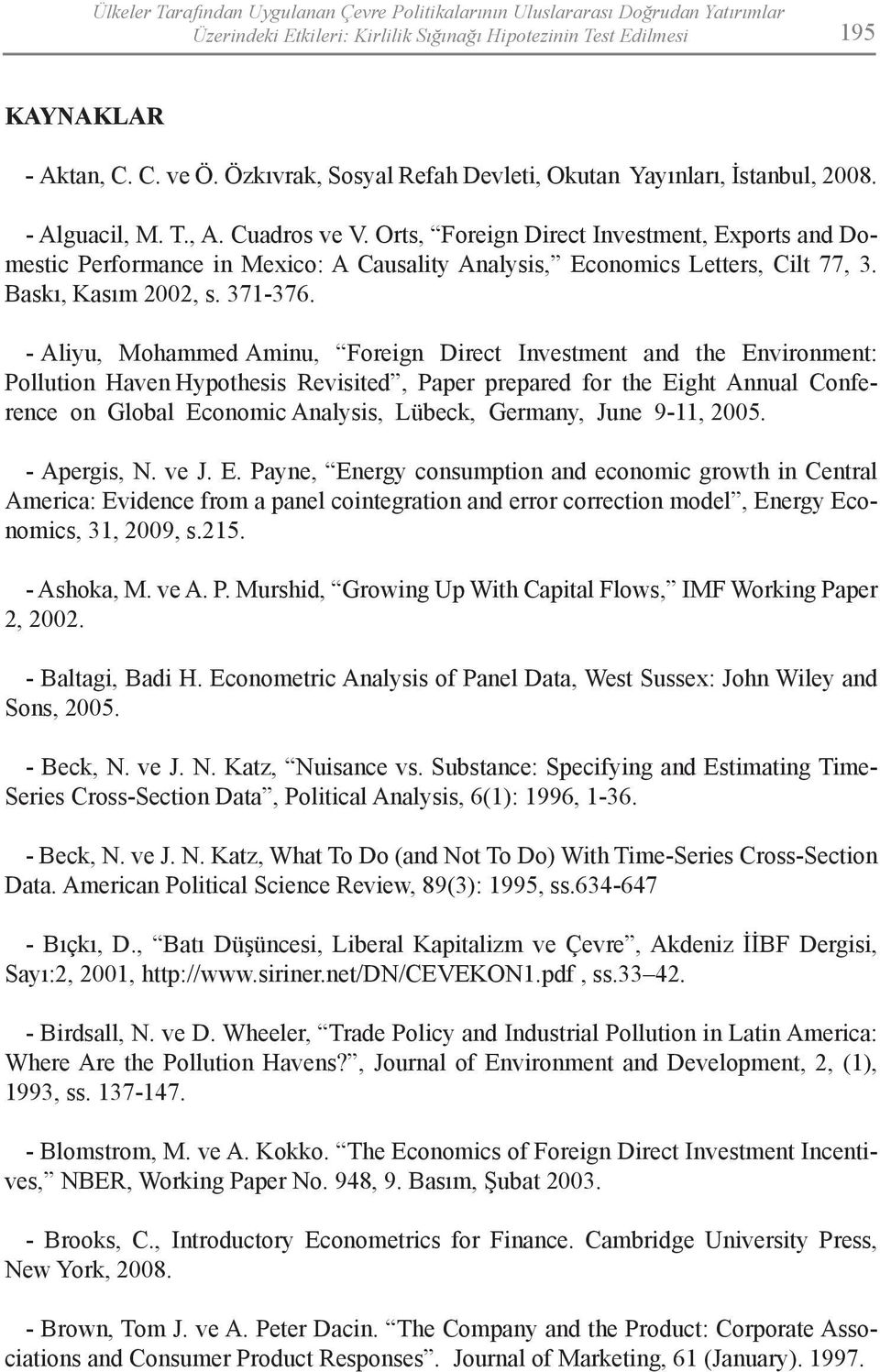 Orts, Foreign Direct Investment, Exports and Domestic Performance in Mexico: A Causality Analysis, Economics Letters, Cilt 77, 3. Baskı, Kasım 2002, s. 371-376.