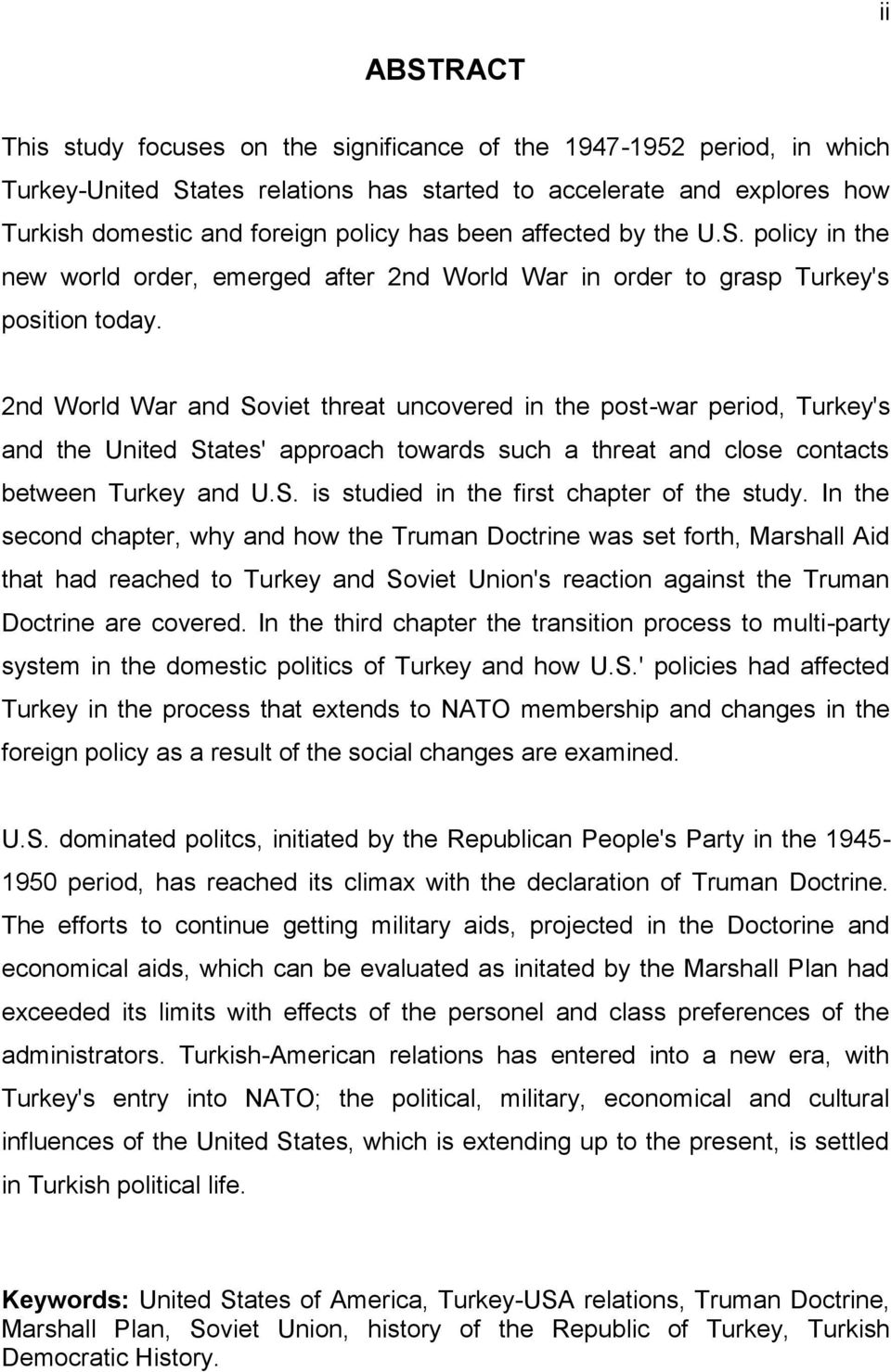 2nd World War and Soviet threat uncovered in the post-war period, Turkey's and the United States' approach towards such a threat and close contacts between Turkey and U.S. is studied in the first chapter of the study.