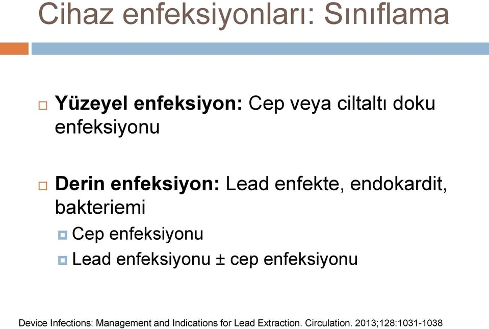 Cep enfeksiyonu Lead enfeksiyonu ± cep enfeksiyonu Device Infections: