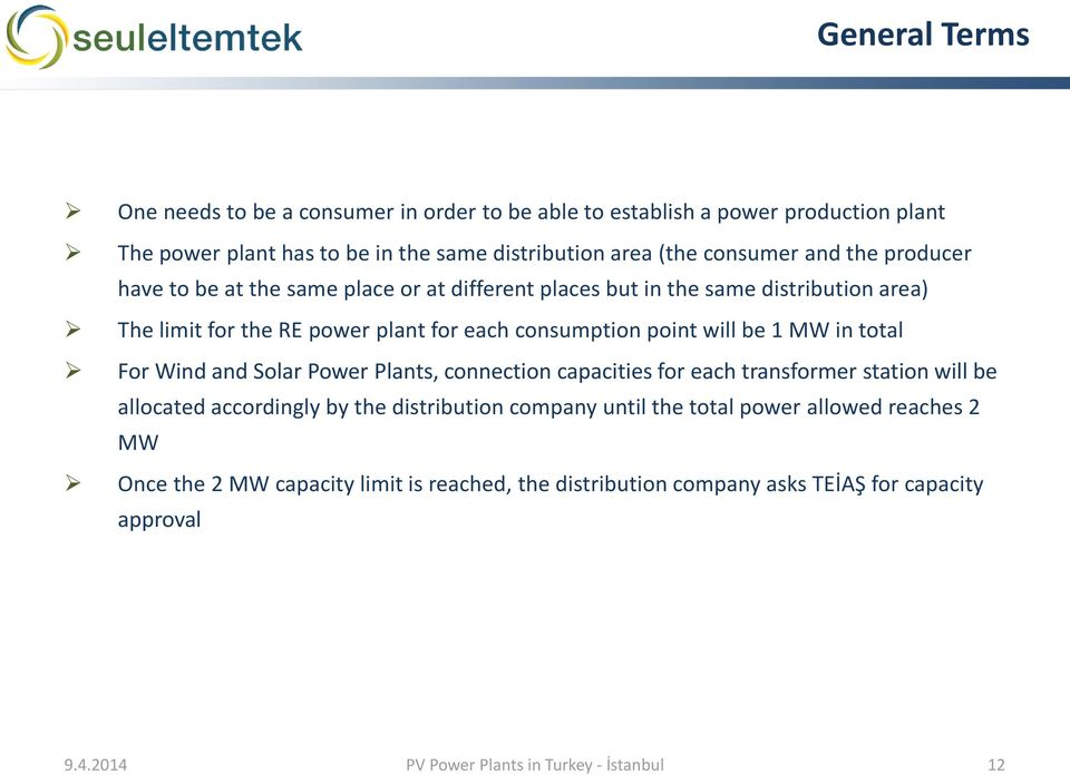 1 MW in total For Wind and Solar Power Plants, connection capacities for each transformer station will be allocated accordingly by the distribution company until the total