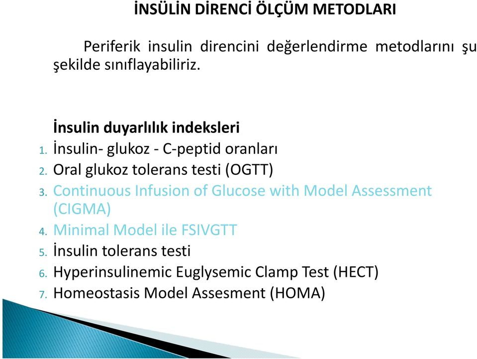 Oralglukoz tolerans testi (OGTT) 3. Continuous Infusion of Glucose with Model Assessment (CIGMA) 4.