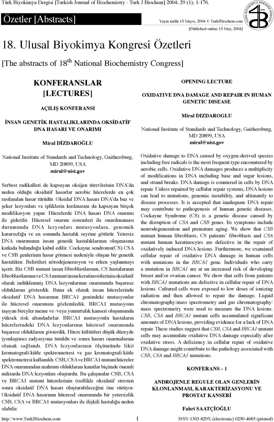 com [Published online 15 May, 2004] KONFERANSLAR [LECTURES] AÇILIŞ KONFERANSI İNSAN GENETİK HASTALIKLARINDA OKSİDATİF DNA HASARI VE ONARIMI Miral DİZDAROĞLU OPENING LECTURE OXIDATIVE DNA DAMAGE AND