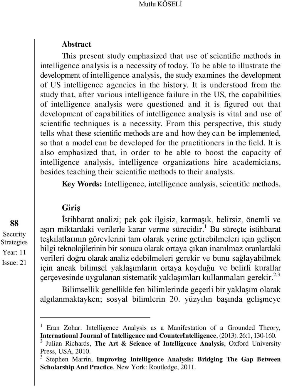 It is understood from the study that, after various intelligence failure in the US, the capabilities of intelligence analysis were questioned and it is figured out that development of capabilities of