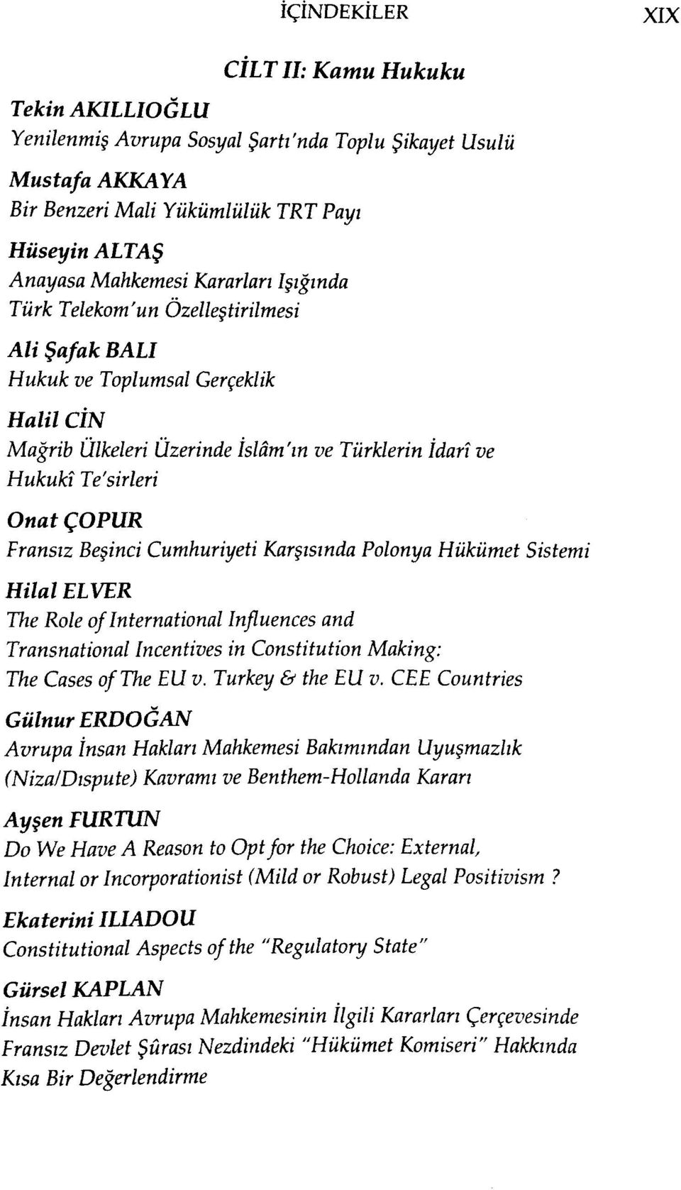 Beşinci Cumhuriyeti Karşısında Polonya Hükümet Sistemi Hilal ELVER The Role of International Influences and Transnational Incentives in Constitution Making: The Cases of The EU v. Turkey & the EU v.
