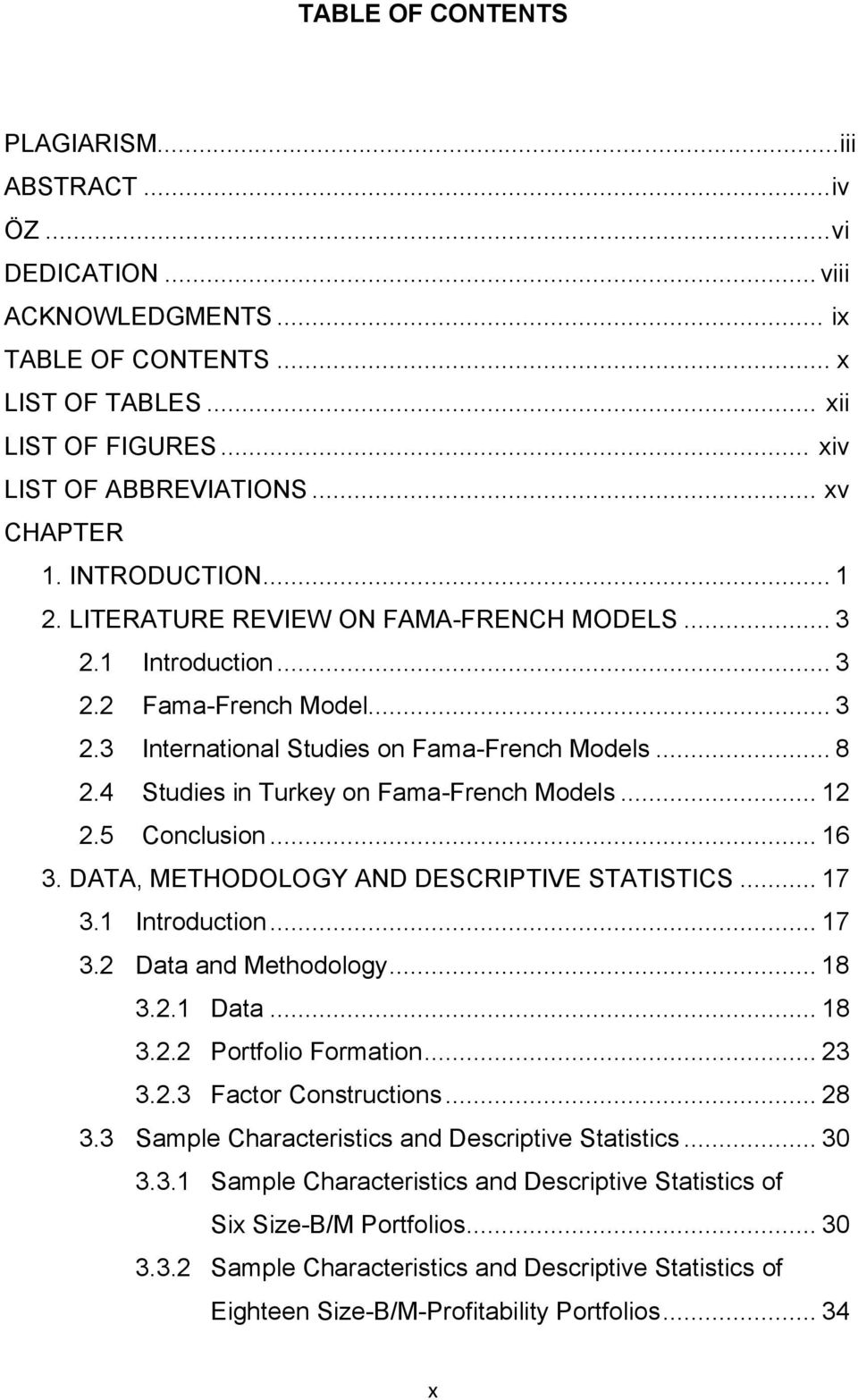 4 Studies in Turkey on Fama-French Models... 12 2.5 Conclusion... 16 3. DATA, METHODOLOGY AND DESCRIPTIVE STATISTICS... 17 3.1 Introduction... 17 3.2 Data and Methodology... 18 3.2.1 Data... 18 3.2.2 Portfolio Formation.