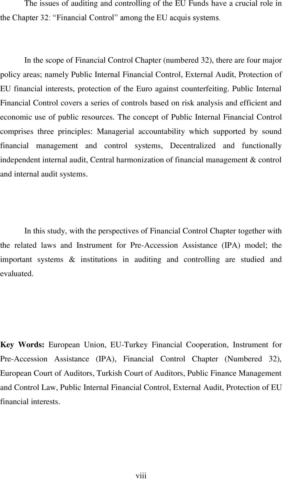 of the Euro against counterfeiting. Public Internal Financial Control covers a series of controls based on risk analysis and efficient and economic use of public resources.
