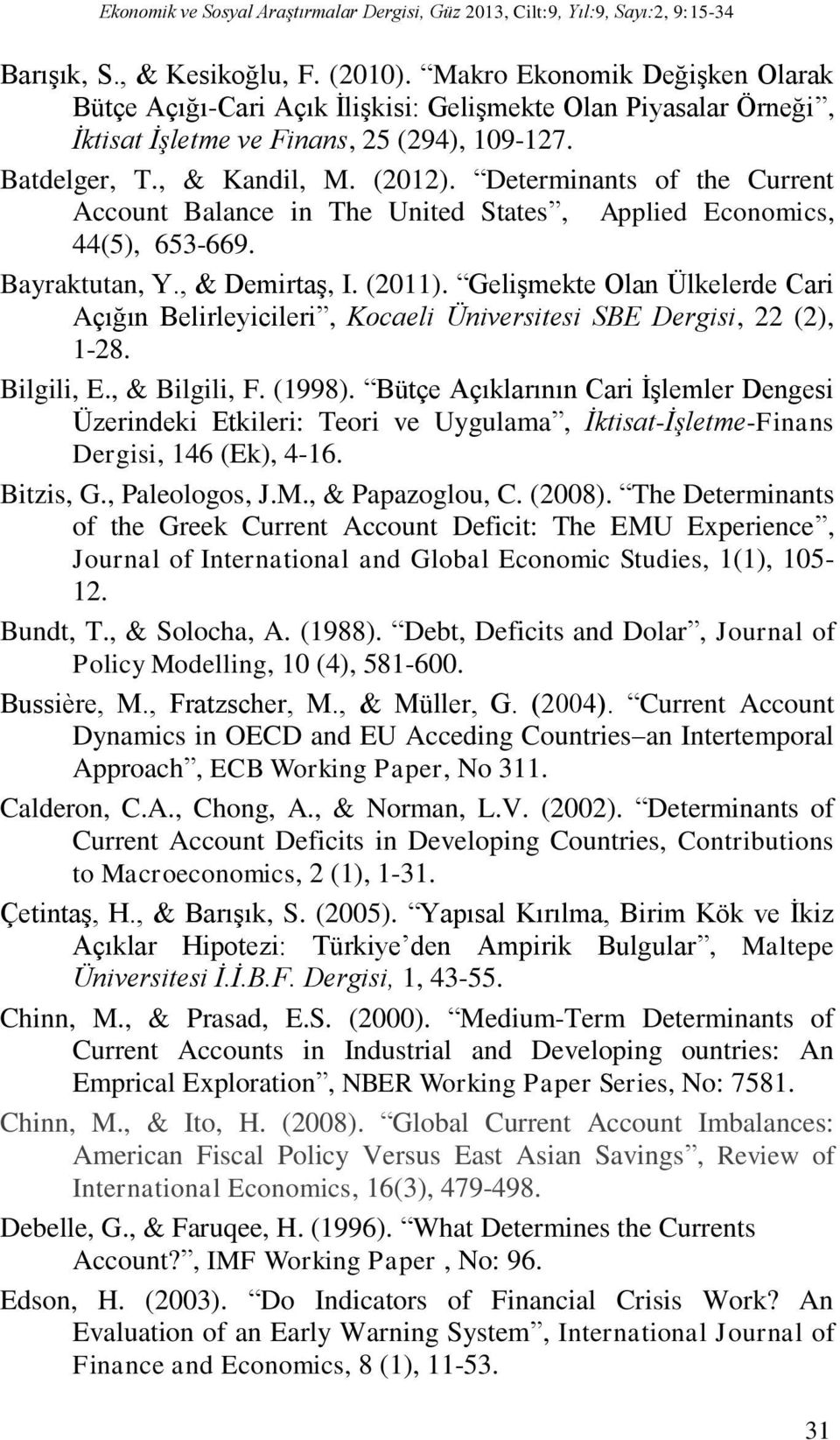 Determinants of the Current Account Balance in The United States, Applied Economics, 44(5), 653-669. Bayraktutan, Y., & Demirtaş, I. (2011).