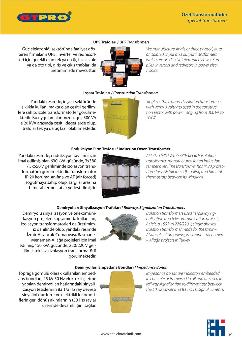 UPS Trafoları / UPS Transformers We manufacture single or three phased, auto or isolated, input and output transformers which are used in Uninterrupted Power Supplies, invertors and redresors in