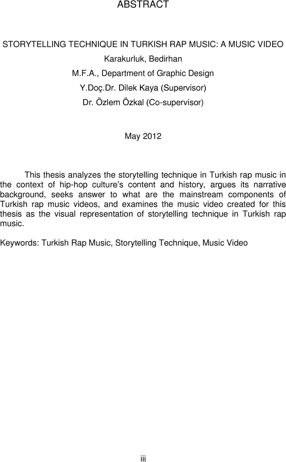 Özlem Özkal (Co-supervisor) May 2012 This thesis analyzes the storytelling technique in Turkish rap music in the context of hip-hop culture s content and