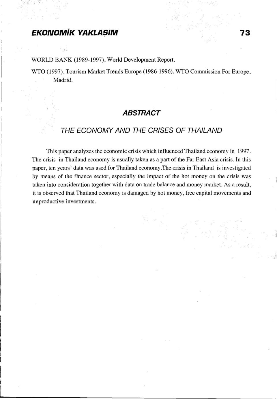 The erisis in Thailand economy is usually taken asa part of the Far East Asia crisis. In this paper, ten years' data was used for Thailand economy.