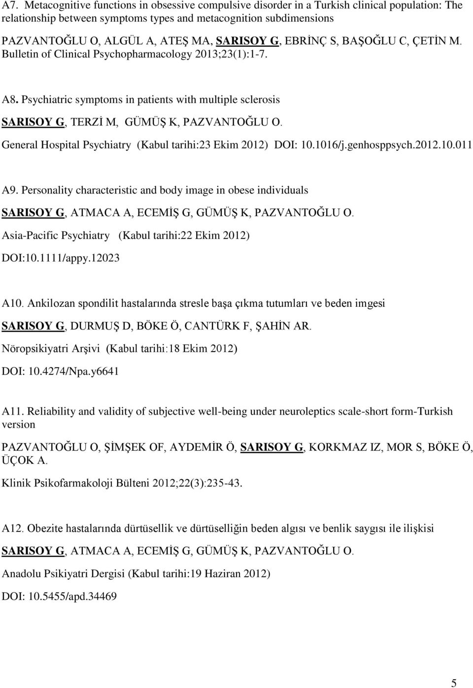 Psychiatric symptoms in patients with multiple sclerosis SARISOY G, TERZİ M, GÜMÜŞ K, PAZVANTOĞLU O. General Hospital Psychiatry (Kabul tarihi:23 Ekim 2012) DOI: 10.1016/j.genhosppsych.2012.10.011 A9.