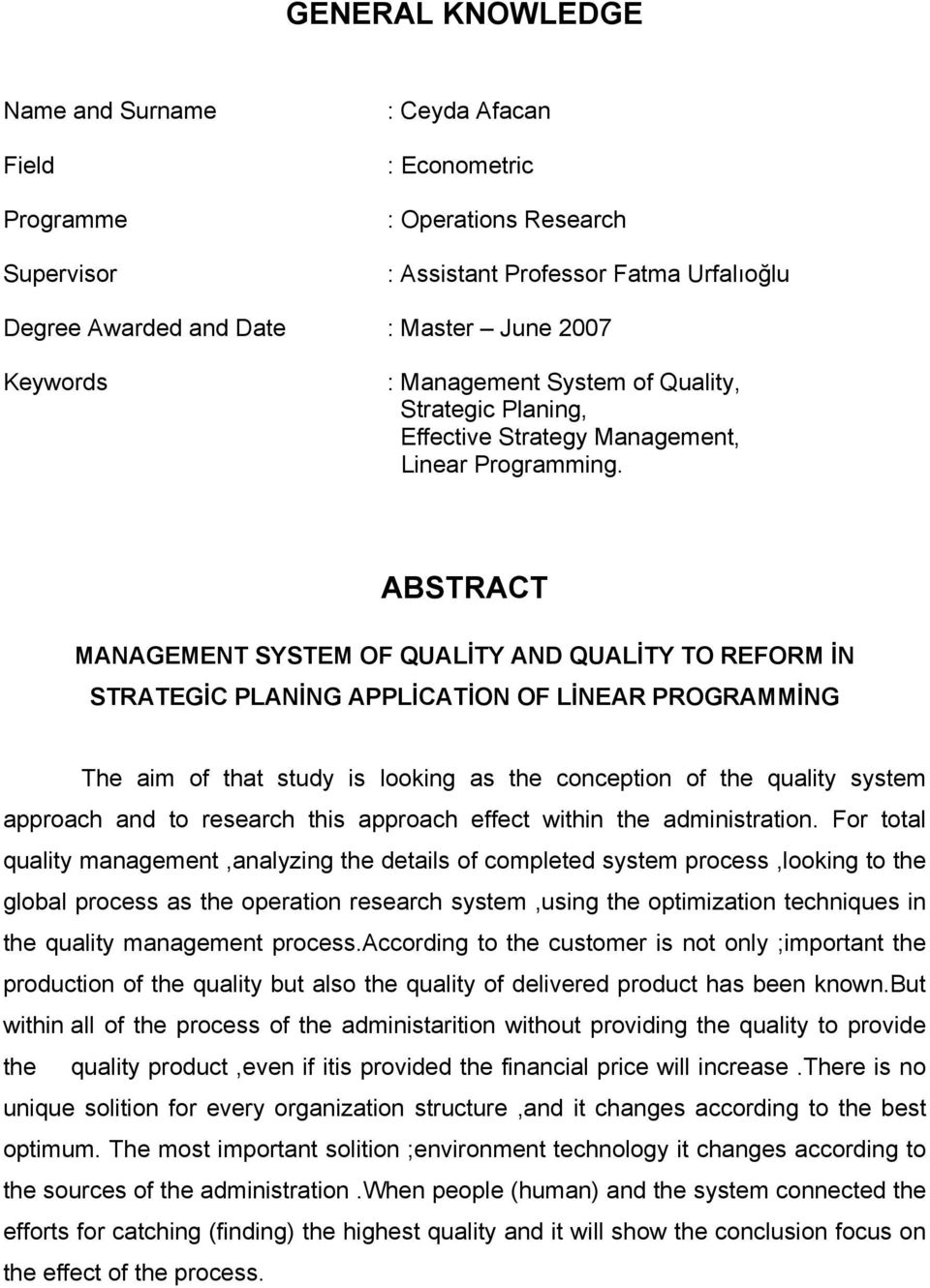 ABSTRACT MANAGEMENT SYSTEM OF QUALİTY AND QUALİTY TO REFORM İN STRATEGİC PLANİNG APPLİCATİON OF LİNEAR PROGRAMMİNG The aim of that study is looking as the conception of the quality system approach