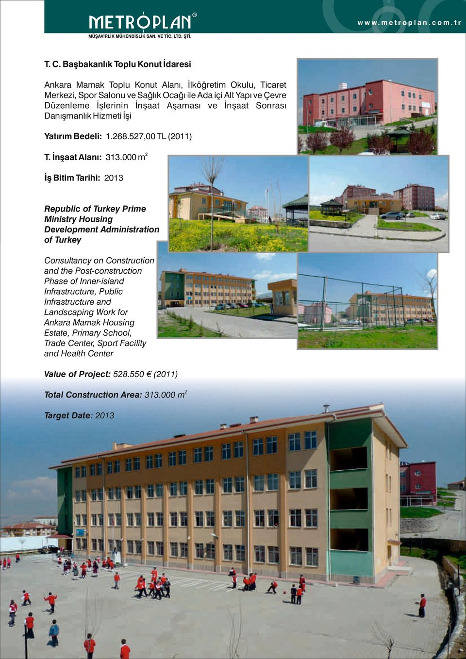 000 m İş Bitim Tarihi: 013 Republic of Turkey Prime Ministry Housing Development Administration of Turkey Consultancy on Construction and the Post-construction Phase of