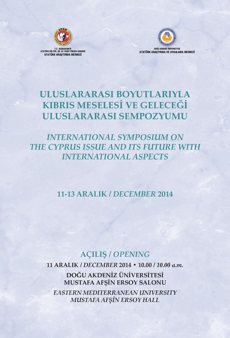 SYMPOSIUM ON THE CYPRUS ISSUE AND ITS FUTURE WITH INTERNATIONAL ASPECTS 11-13 ARALIK / DECEMBER 2014 AÇILIŞ / OPENING 11 ARALIK