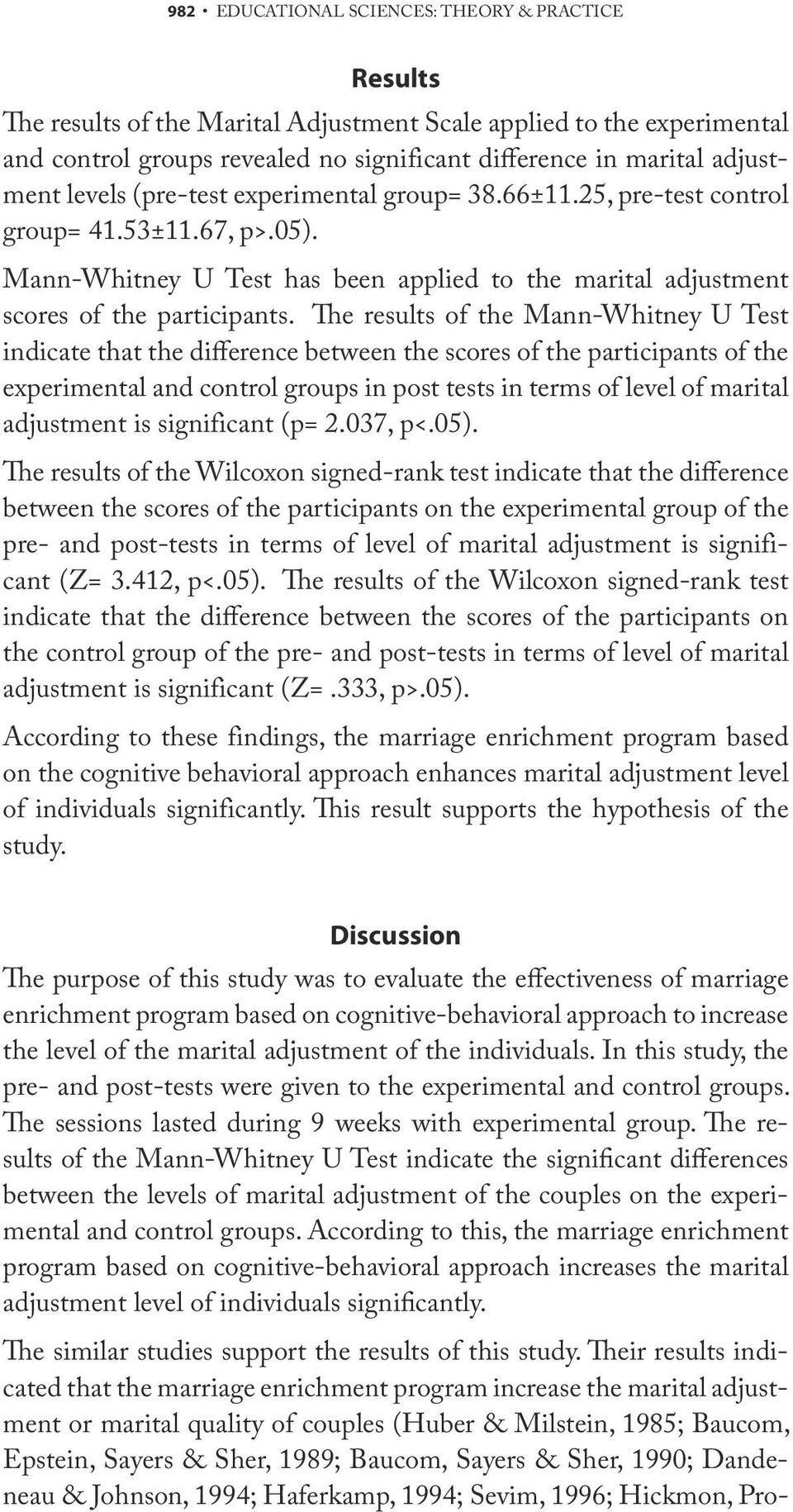 The results of the Mann-Whitney U Test indicate that the difference between the scores of the participants of the experimental and control groups in post tests in terms of level of marital adjustment