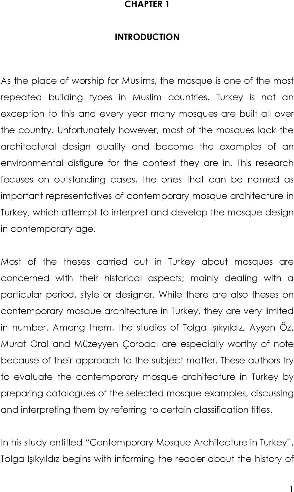 Unfortunately however, most of the mosques lack the architectural design quality and become the examples of an environmental disfigure for the context they are in.