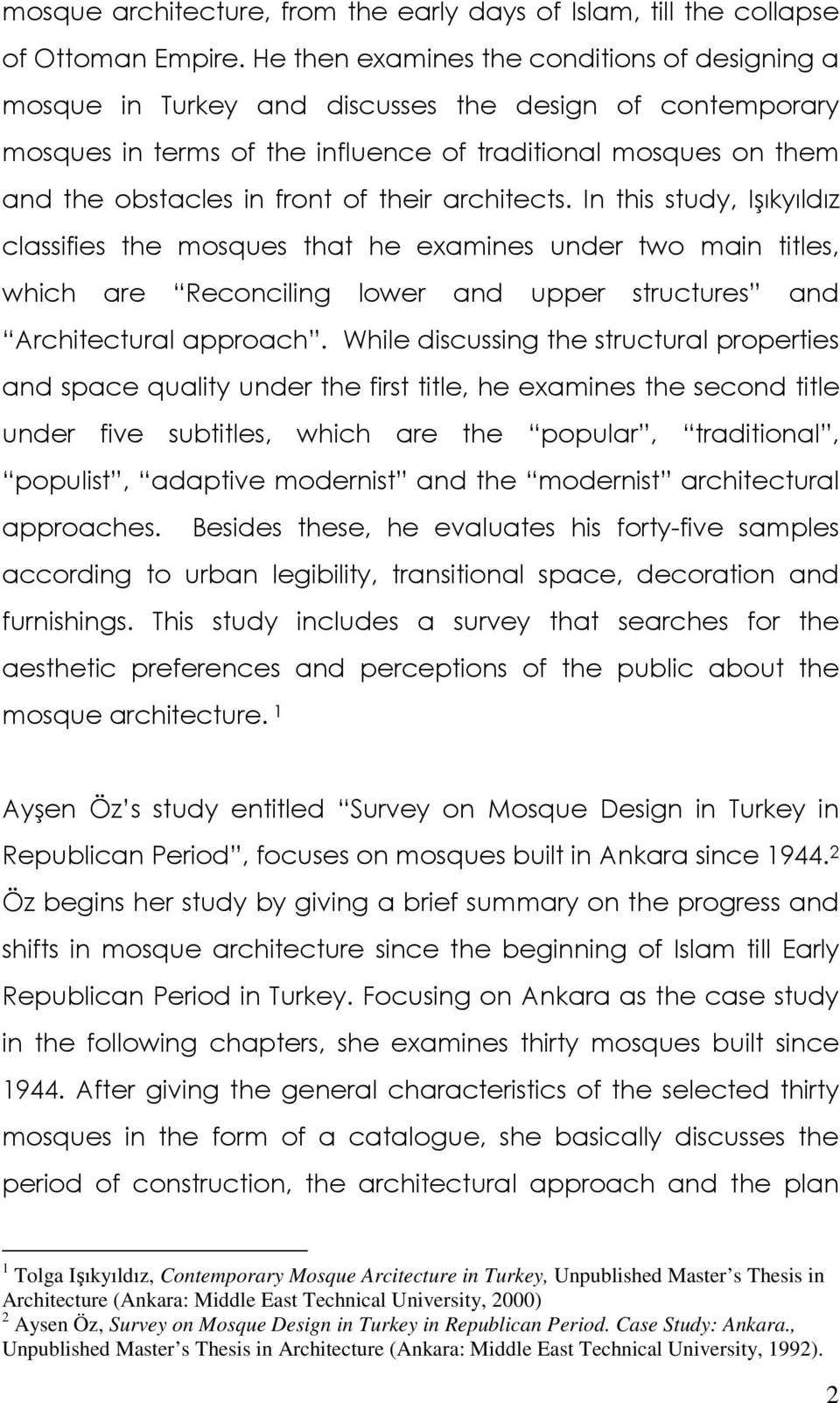 their architects. In this study, Işıkyıldız classifies the mosques that he examines under two main titles, which are Reconciling lower and upper structures and Architectural approach.