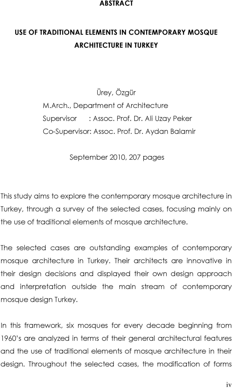 Aydan Balamir September 2010, 207 pages This study aims to explore the contemporary mosque architecture in Turkey, through a survey of the selected cases, focusing mainly on the use of traditional