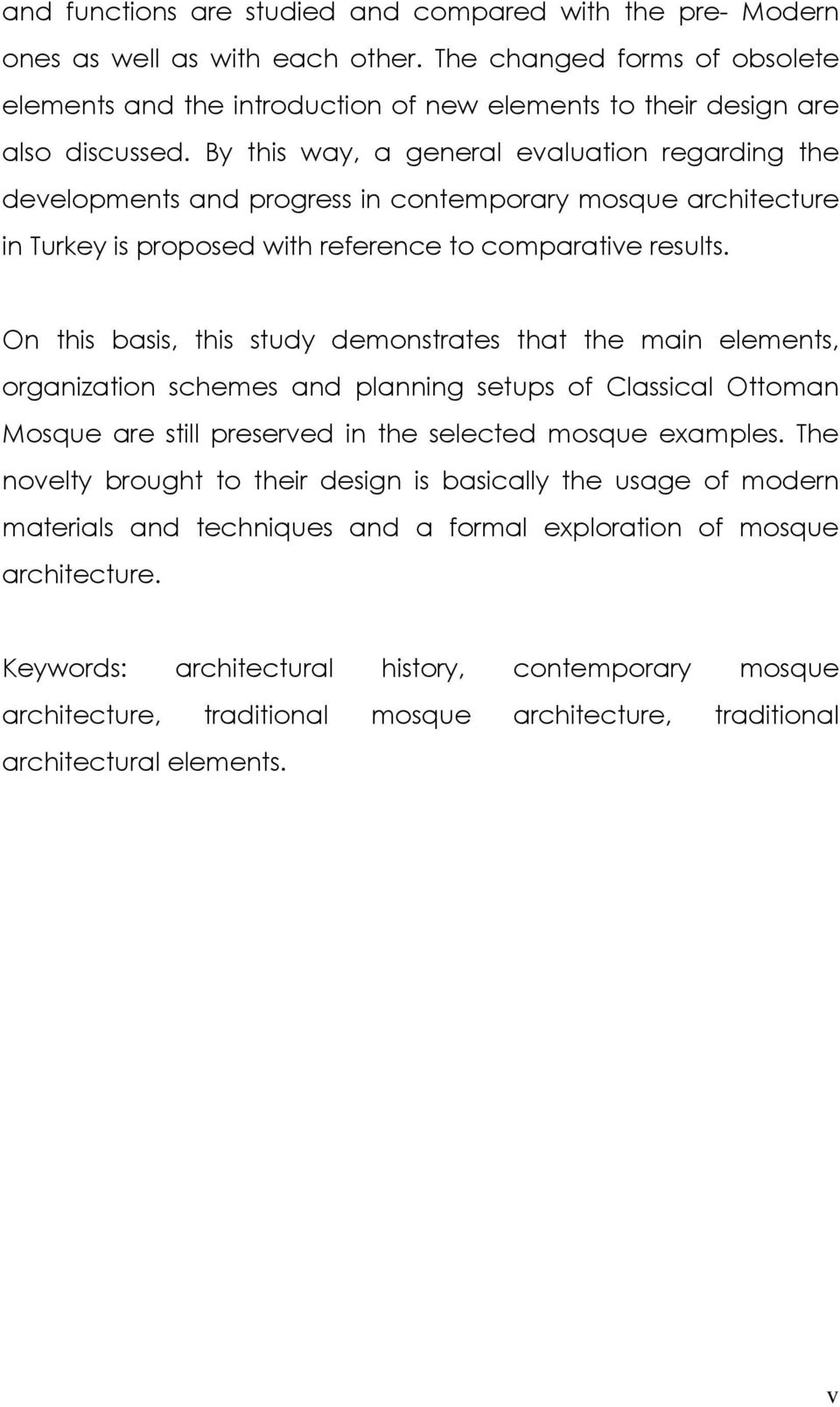 By this way, a general evaluation regarding the developments and progress in contemporary mosque architecture in Turkey is proposed with reference to comparative results.