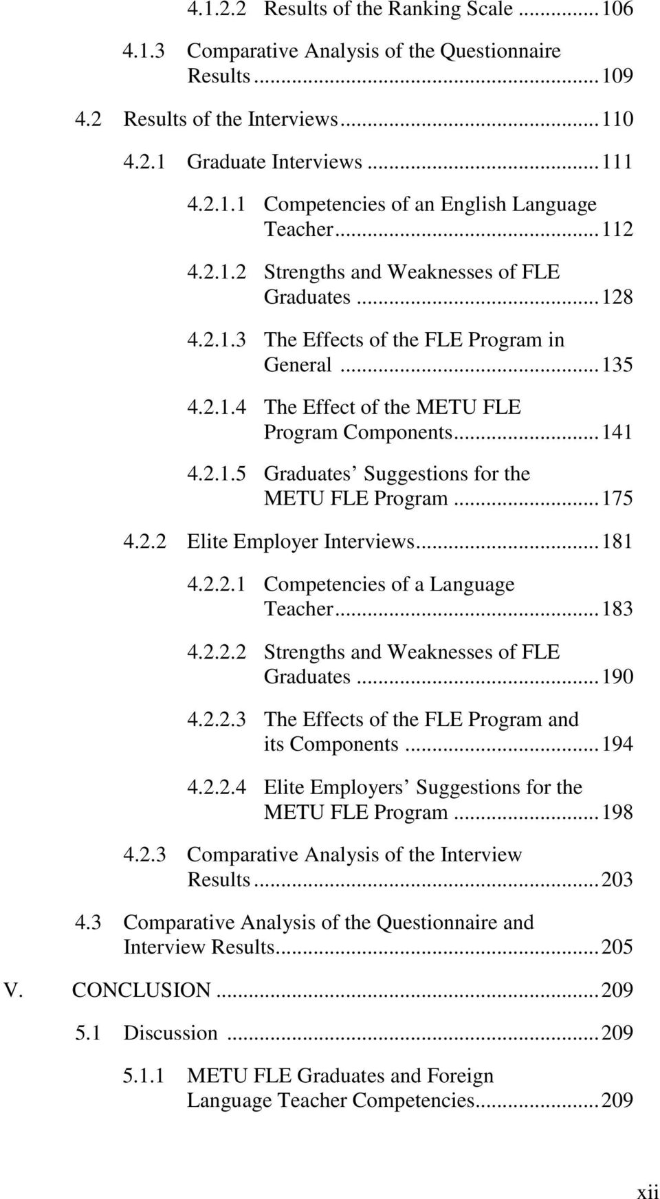 .. 175 4.2.2 Elite Employer Interviews... 181 4.2.2.1 Competencies of a Language Teacher... 183 4.2.2.2 Strengths and Weaknesses of FLE Graduates... 190 4.2.2.3 The Effects of the FLE Program and its Components.