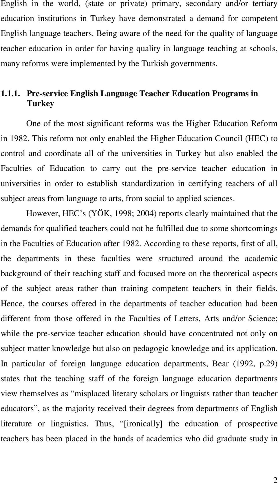1.1. Pre-service English Language Teacher Education Programs in Turkey One of the most significant reforms was the Higher Education Reform in 1982.