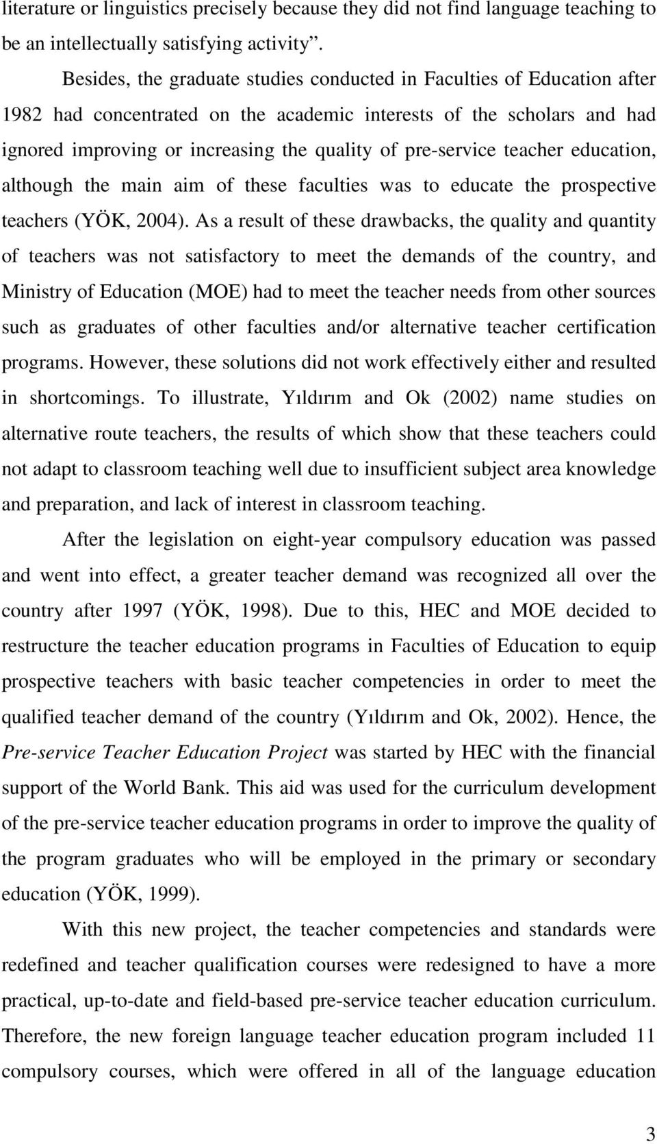 pre-service teacher education, although the main aim of these faculties was to educate the prospective teachers (YÖK, 2004).