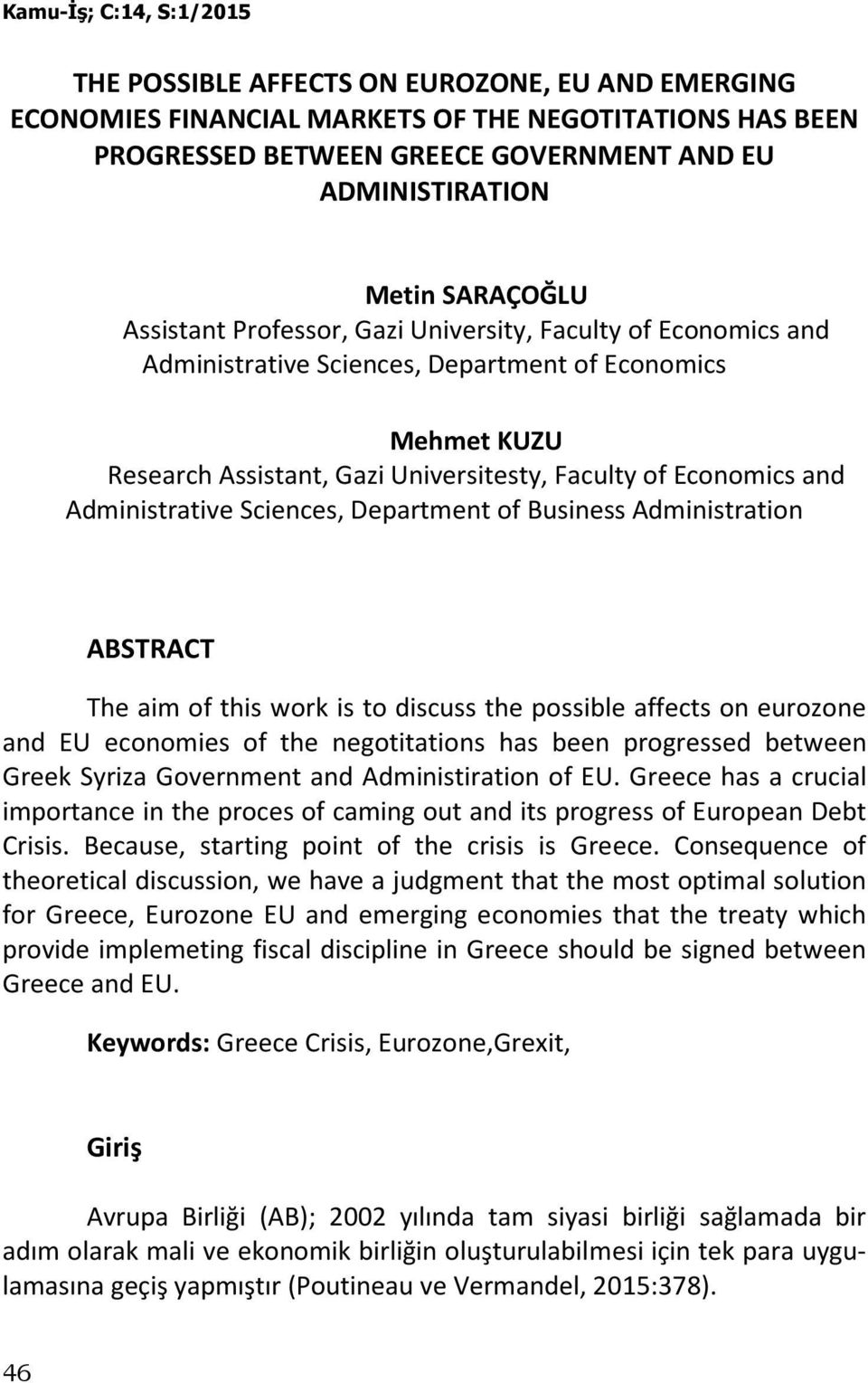 Sciences, Department of Business Administration ABSTRACT The aim of this work is to discuss the possible affects on eurozone and EU economies of the negotitations has been progressed between Greek