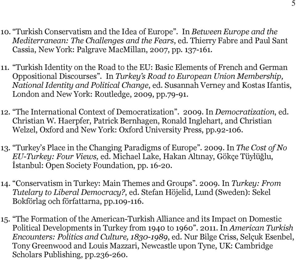 In Turkey s Road to European Union Membership, National Identity and Political Change, ed. Susannah Verney and Kostas Ifantis, London and New York: Routledge, 2009, pp.79-91. 12.