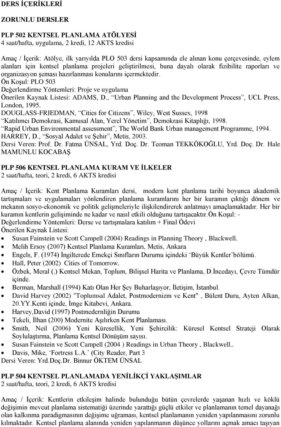 Ön Koşul: PLO 503 Değerlendirme Yöntemleri: Proje ve uygulama ADAMS, D., Urban Planning and the Development Process, UCL Press, London, 1995.