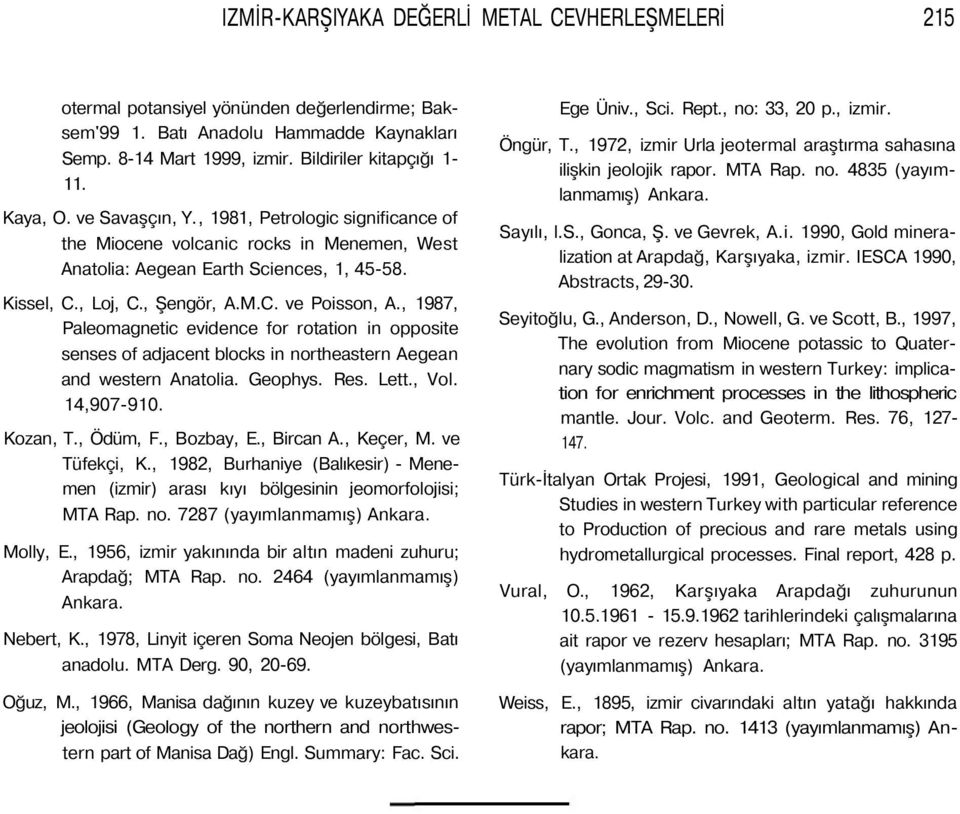 , 1987, Paleomagnetic evidence for rotation in opposite senses of adjacent blocks in northeastern Aegean and western Anatolia. Geophys. Res. Lett., Vol. 14,907-910. Kozan, T., Ödüm, F., Bozbay, E.