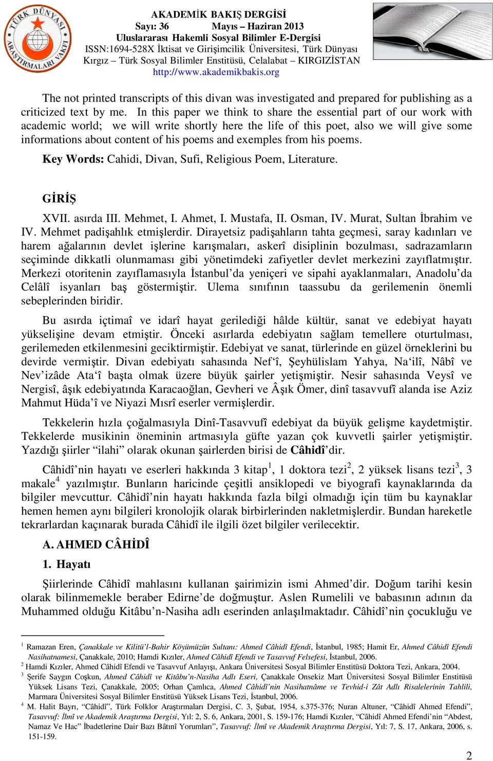 and exemples from his poems. Key Words: Cahidi, Divan, Sufi, Religious Poem, Literature. GİRİŞ XVII. asırda III. Mehmet, I. Ahmet, I. Mustafa, II. Osman, IV. Murat, Sultan İbrahim ve IV.