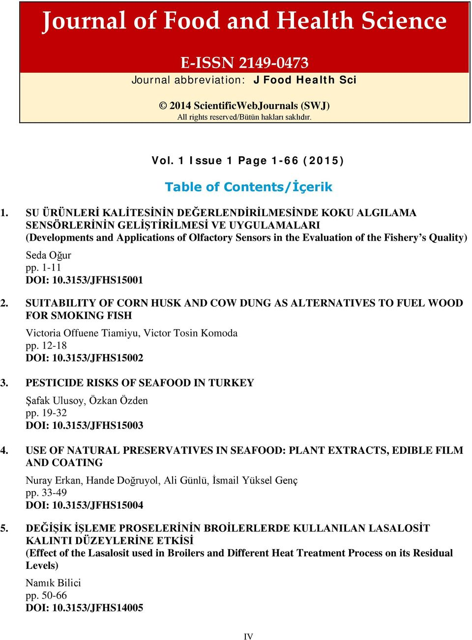 Seda Oğur pp. 1-11 DOI: 10.3153/JFHS15001 2. SUITABILITY OF CORN HUSK AND COW DUNG AS ALTERNATIVES TO FUEL WOOD FOR SMOKING FISH Victoria Offuene Tiamiyu, Victor Tosin Komoda pp. 12-18 DOI: 10.