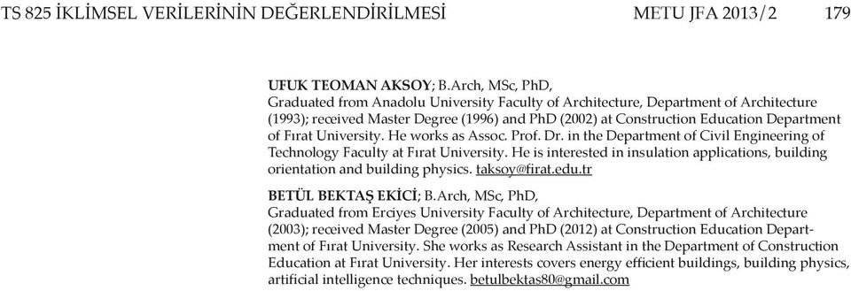 Fırat University. He works as Assoc. Prof. Dr. in the Department of Civil Engineering of Technology Faculty at Fırat University.