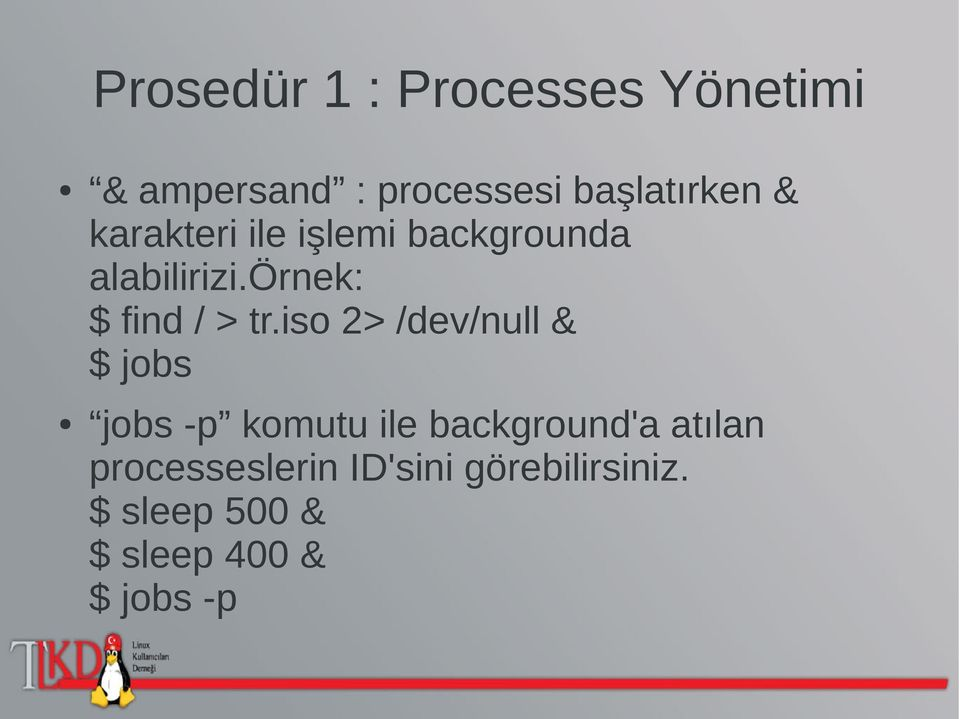 iso 2> /dev/null & $ jobs jobs -p komutu ile background'a atılan